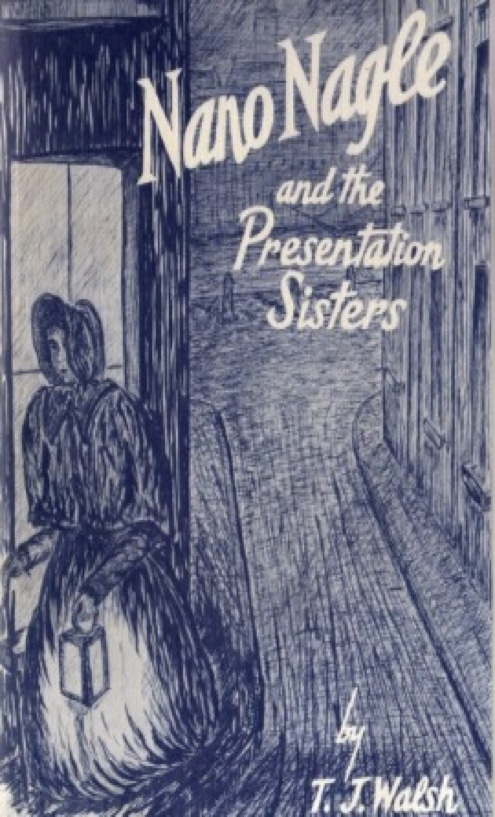 Nano Nagle and the Presentation Sisters by TJ Walsh